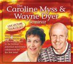 The Caroline Myss & Wayne Dyer Seminar - Caroline Myss