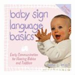 Baby Sign Language Basics  :  Early Communication for Hearing Babies and Toddlers - Monta Z. Briant