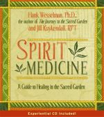 Spirit Medicine  :  A Guide to Healing in the Sacred Garden - Hank Wesselman, Ph.D.