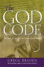 The God Code  :  The Secret of Our Past, the Promise of Our Future - Gregg Braden
