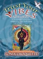 Trust Your Vibes Oracle Cards :  A Powerful Tool Kit for Awakening Your Sixth Sense - Sonia Choquette