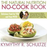 The Natural Nutrition No-Cook Book : Delicious Food for YOU and Your PETS! - Kymythy Schultze