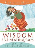 Wisdom for Healing Cards :  50 Lessons in Personal Empowerment - Caroline Myss