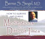 Meditations for Difficult Times : How to Survive and Thrive - Bernie S. Siegel