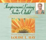 Forgiveness/Loving the Inner Child : Visualization Exercises for Releasing Negative Feelings and Maximizing Your True Inner Potential - Louise L Hay
