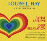 What I Believe and Deep Relaxation - Louise L. Hay