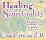 Healing and Spirituality :  The Sacred Quest for Transformation of Body and Soul - Joan Z. Borysenko