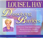 Dissolving Barriers : Discover Your Subconscious Blocks to Love, Health and a Powerful Self-Image - Louise L. Hay