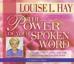 The Power of Your Spoken Word :  Change Your Negative Self-Talk and Create the Life You Want! - Louise L. Hay