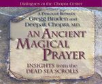 An Ancient Magical Prayer : Insights from the Dead Sea Scrolls  - Gregg Braden