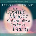 The Cosmic Mind and Submanifest Order of Being - Deepak Chopra