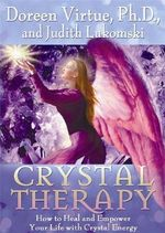 Crystal Therapy : How to Heal and Empower Your Life with Crystal Energy - Doreen Virtue