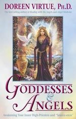 Goddesses and Angels  :  Awakening Your Inner High-Priestess and Source-Eress - Doreen Virtue