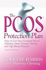 The PCOS Protection Plan  :  How to Cut Your Increased Risk of Diabetes, Heart Disease, Obesity, and High Blood Pressure - Colette Harris