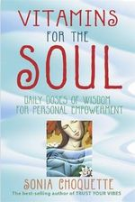 Vitamins for the Soul  :  Daily Doses of Wisdom for Personal Empowerment - Sonia Choquette
