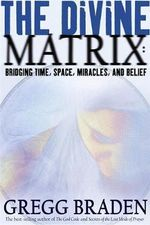 The Divine Matrix :  Bridging Time, Space, Miracles, and Belief - Gregg Braden