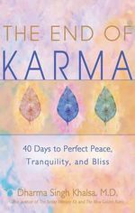 The End of Karma  :  40 Days to Perfect Peace, Tranquility, and Joy - Dharma Singh Khalsa