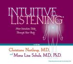 Intuitive Listening :  How Intuition Talks Through Your Body - Christiane Northrup