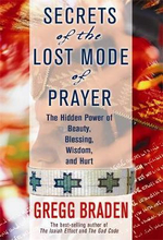 Secrets of the Lost Mode of Prayer : The Hidden Power of Beauty, Blessing, Wisdom and Hurt :  The Hidden Power of Beauty, Blessings, Wisdom, and Hurt - Gregg Braden