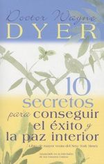 10 Secretos Para Conseguir El Exito y La Paz Interior / 10 Secrets for Success and Inner Peace - Dr Wayne W Dyer