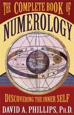 The Complete Book of Numerology : Discovering Your Inner Self - David Phillips