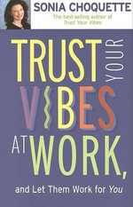 Trust Your Vibes at Work, and Let Them Work for You! : A Spiritual Guide to Nurturing Your Child's Intuit... - Sonia Choquette