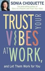 Trust Your Vibes at Work, and Let Them Work for You - Sonia Choquette