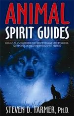 Animal Spirit Guides  :  An Easy-to-Use Handbook for Identifying and Understanding Your Power Animals and Animal Spirit Helpers - Steven D Farmer