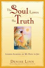 The Soul Loves the Truth : Lessons Learned on My Path to Joy - Denise Linn