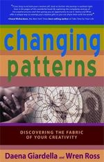 Changing Patterns  :  Discovering the Fabric of Your Creativity - Daena Giardella