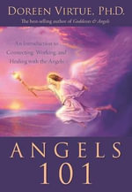 Angels 101 : An Introduction to Connecting, Working, and Healing with the Angels - Doreen Virtue