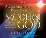 Awakening the Power of a Modern God : Unlock the Mystery and Healing of Your Spiritual DNA - Gregg Braden