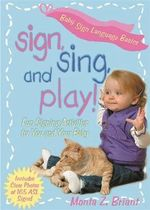 Sign, Sing, and Play! :  Fun Signing Activities for You and Your Baby - Monta Z. Briant