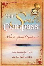 Your Soul's Compass  :  What Is Spiritual Guidance? - Joan Borysenko