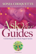 Ask Your Guides : Connecting to Your Divine Support System - Sonia Choquette