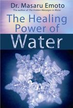 The Healing Power of Water - Dr. Masaru Emoto