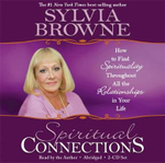 Spiritual Connections :  How to Find Spirituality Throughout All the Relationships in Your Life - Sylvia Browne