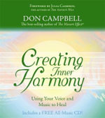 Creating Inner Harmony : Using Your Voice and Music to Heal - Don Campbell