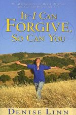 If I Can Forgive, So Can You : My Story of How I Overcame My Past and Healed My Life - Denise Linn