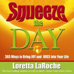 Squeeze the Day  :  365 Ways to Bring Joy and Juice into Your Life - Loretta LaRoche