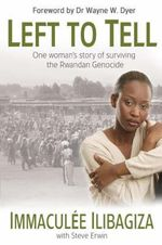 Left to Tell  :  Discovering God Amidst the Rwandan Holocaust - Immaculée Ilibagiza