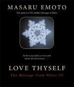 Love Thyself  :  The Message from Water III - Masaru Emoto