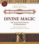 Divine Magic  : The Seven Sacred Secrets of Manifestation - Doreen L. Virtue