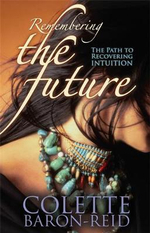 Remembering the Future  :  The Path to Recovering Intuition - Colette Baron-Reid