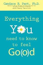 Everything You Need to Know to Feel Go(o)d - Candace B. Pert