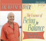 The Essence of Being in Balance : Creating Habits to Match Your Desires - Dr. Wayne W. Dyer