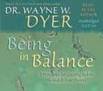Being in Balance : 9 Principles for Creating Habits to Match Your Desires - Dr. Wayne W. Dyer