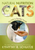Natural Nutrition for Cats : The Path to Purr-fect Health - Kymythy Schultze