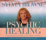 Psychic Healing : Using the Tools of a Medium to Cure Whatever Ails You - Sylvia Browne