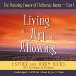 Amazing Power of Deliberate Intent - Part I : Living the Art of Allowing - Esther Hicks
